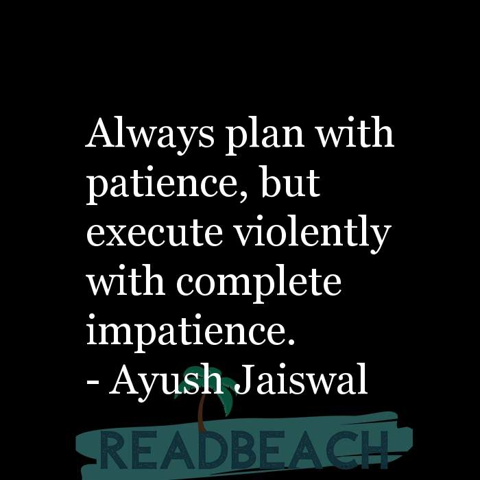 53 Startup Quotes with Pictures 📸🖼️ - Always plan with patience, but execute violently with complete impatience.