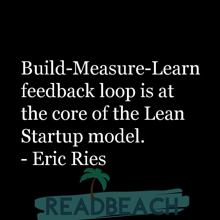 53 Startup Quotes with Pictures 📸🖼️ - Build-Measure-Learn feedback loop is at the core of the Lean Startup model.