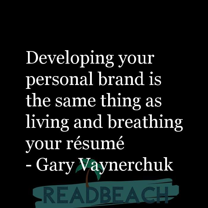 Gary Vaynerchuk Quotes - Developing your personal brand is the same thing as living and breathing your résumé