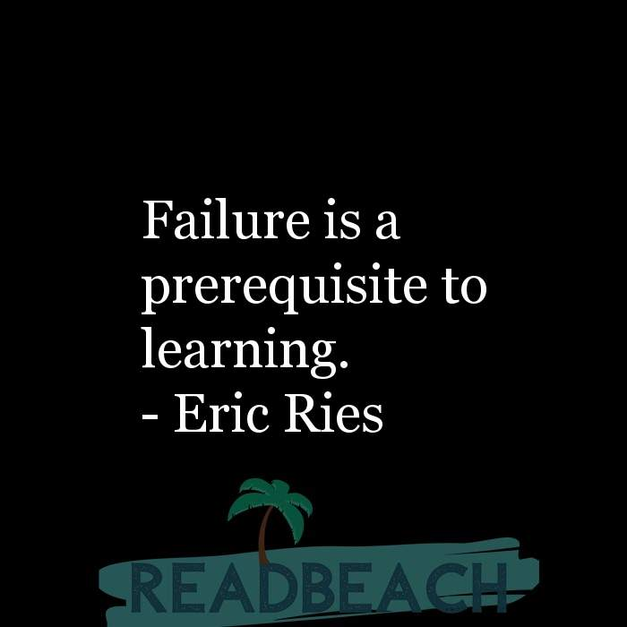 Eric Ries Quotes - Failure is a prerequisite to learning.