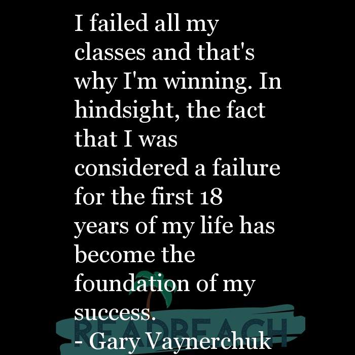 Gary Vaynerchuk Quotes - I failed all my classes and that's why I'm winning. In hindsight, the fact that I was considered a f