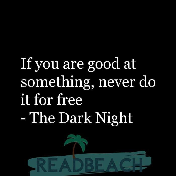 The Dark Night Quotes - If you are good at something, never do it for free