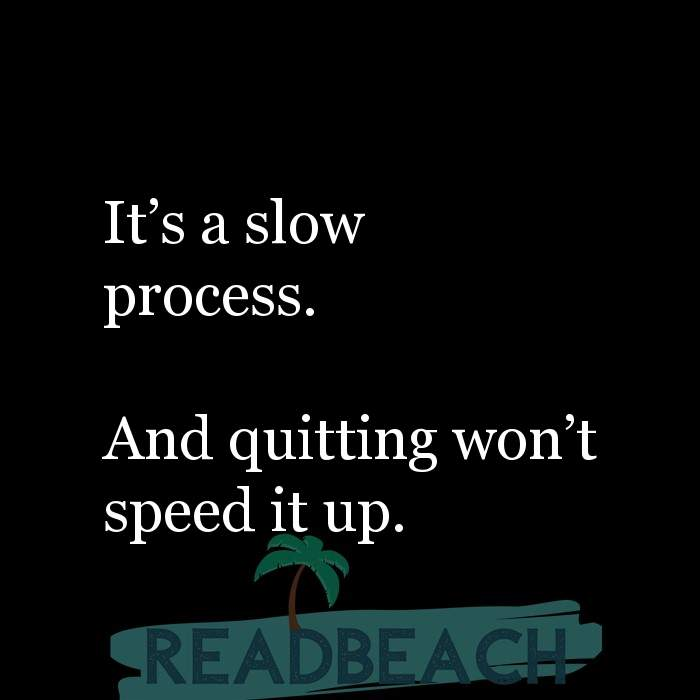 1 Quitting Quotes with Pictures 📸🖼️ - It's a slow process. And quitting won't speed it up.