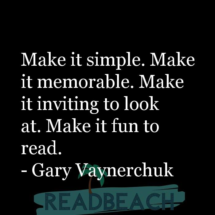Gary Vaynerchuk Quotes - Make it simple. Make it memorable. Make it inviting to look at. Make it fun to read.