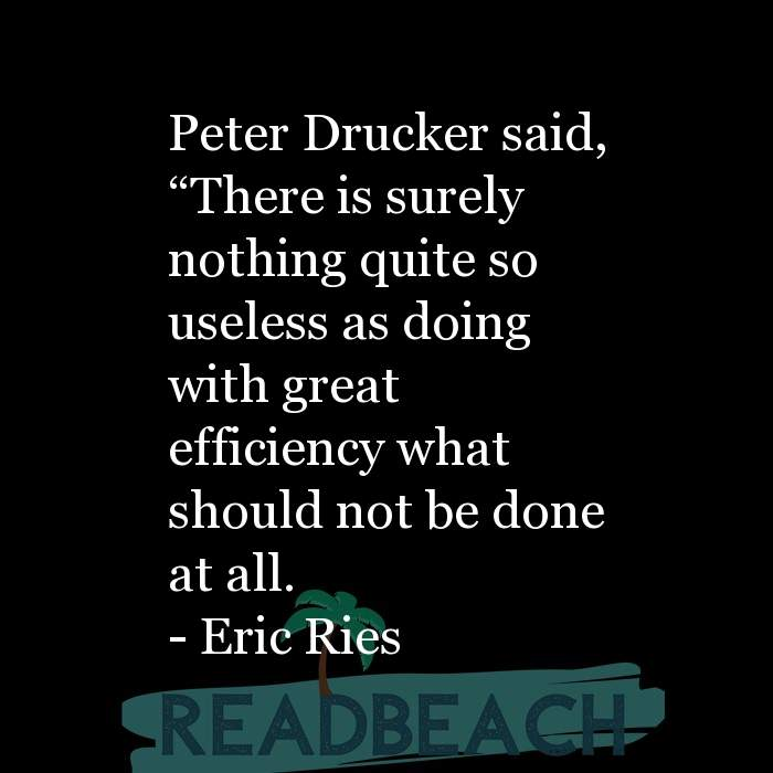 "Eric Ries Quotes - Peter Drucker said, ""There is surely nothing quite so useless as doing with great efficiency what should"