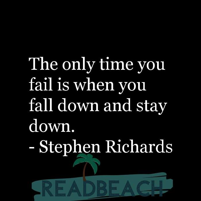 Stephen Richards Quotes - The only time you fail is when you fall down and stay down.