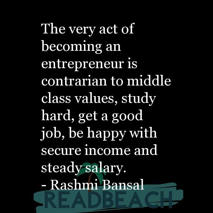 Rashmi Bansal Quotes - The very act of becoming an entrepreneur is contrarian to middle class values, study hard, get a good