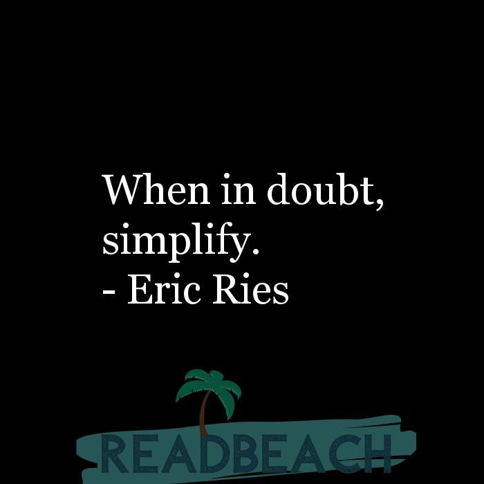 Eric Ries Quotes - When in doubt, simplify.