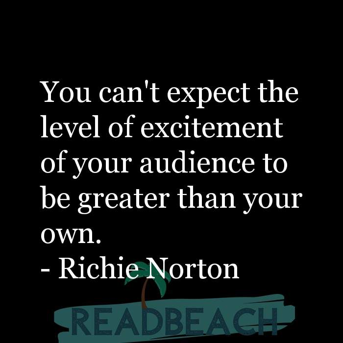 Digital Marketing Quotes - You can't expect the level of excitement of your audience to be greater than your own.