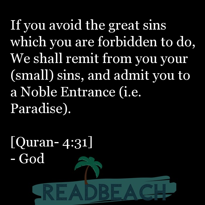35 Sin Quotes - If you avoid the great sins which you are forbidden to do, We shall remit from you your (small) sins, and adm