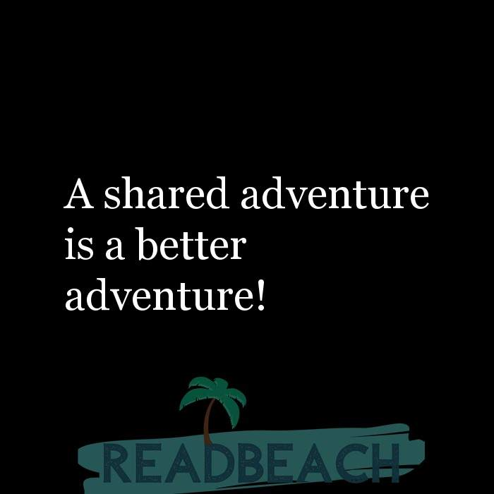 3 Adventure Quotes with Pictures 📸🖼️ - A shared adventure is a better adventure!