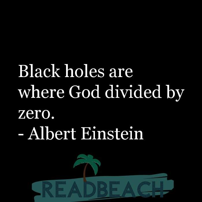Albert Einstein Quotes - Black holes are where God divided by zero.
