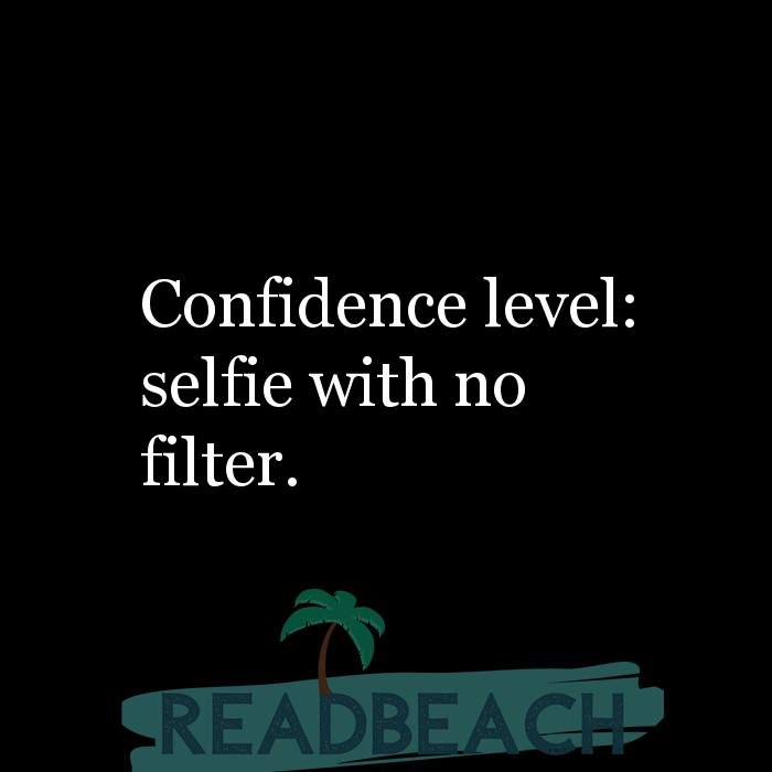 5 Social Media Quotes - Confidence level: selfie with no filter.