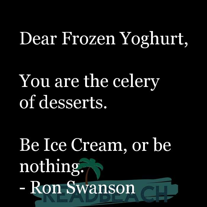 Minion Quotes - Dear Frozen Yoghurt, You are the celery of desserts. Be Ice Cream, or be nothing.