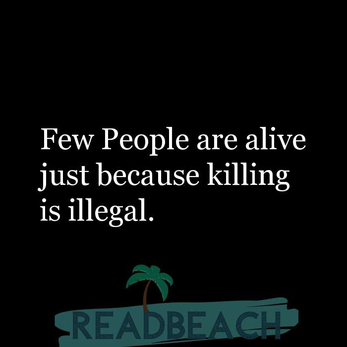 Minion Quotes - Few People are alive just because killing is illegal.