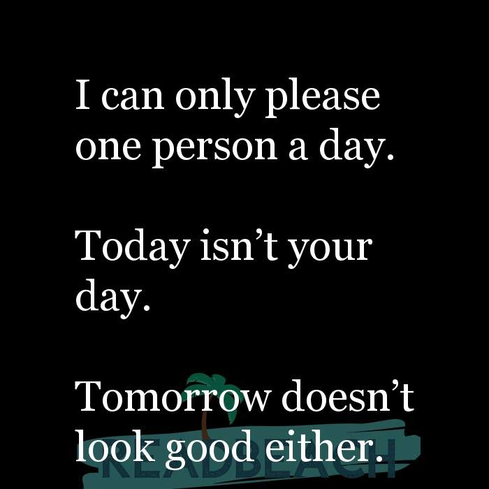 35 Sin Quotes - I can only please one person a day. Today isn't your day. Tomorrow doesn't look good either.