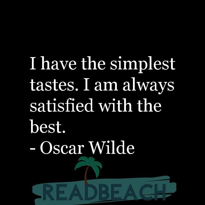 7 Taste Quotes - I have the simplest tastes. I am always satisfied with the best.