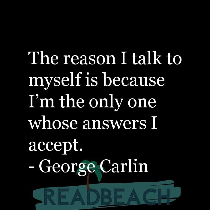 Minion Quotes - The reason I talk to myself is because I'm the only one whose answers I accept.