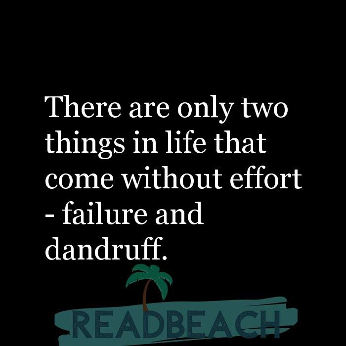 31 Failure Quotes with Pictures 📸🖼️ - There are only two things in life that come without effort - failure and dandru