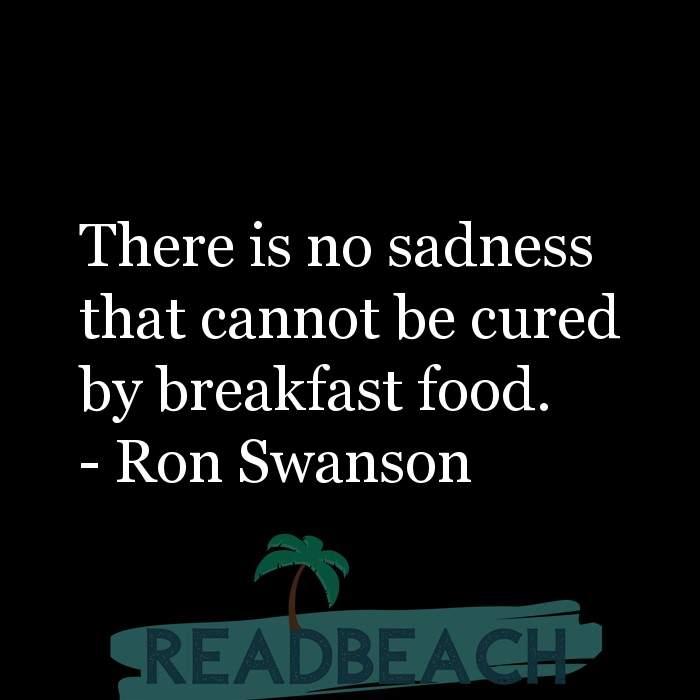 9 Sadness Quotes with Pictures 📸🖼️ - There is no sadness that cannot be cured by breakfast food.