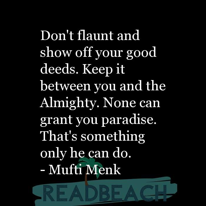 Mufti Menk Quotes - Don't flaunt and show off your good deeds. Keep it between you and the Almighty. None can grant you parad