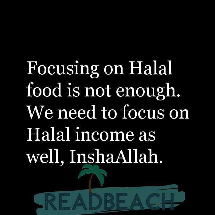 30 Allah Quotes - Focusing on Halal food is not enough. We need to focus on Halal income as well, InshaAllah.