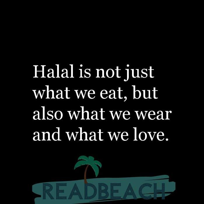 62 Eat Quotes with Pictures 📸🖼️ - Halal is not just what we eat, but also what we wear and what we love.