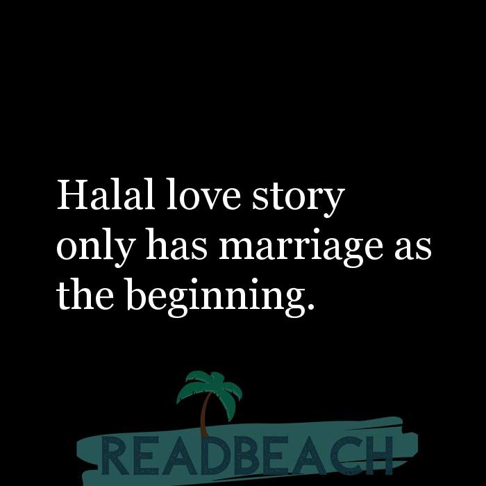 2 Love Story Quotes - Halal love story only has marriage as the beginning.