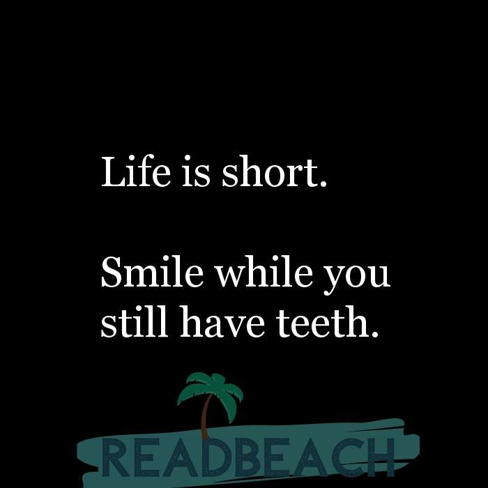 84 Instagram Quotes with Pictures 📸🖼️ - Life is short. Smile while you still have teeth.