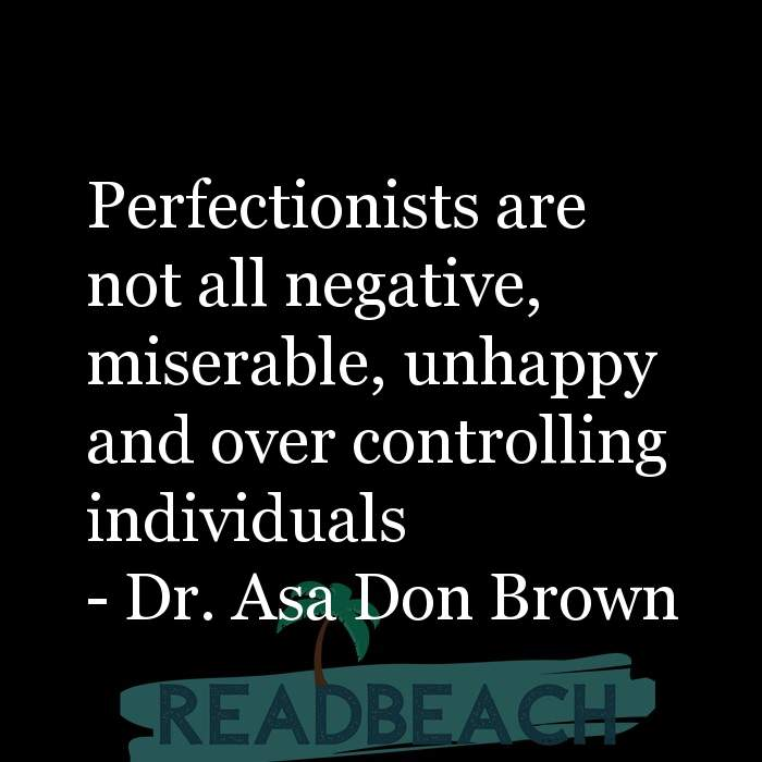 2 Unhappy Quotes - Perfectionists are not all negative, miserable, unhappy and over controlling individuals