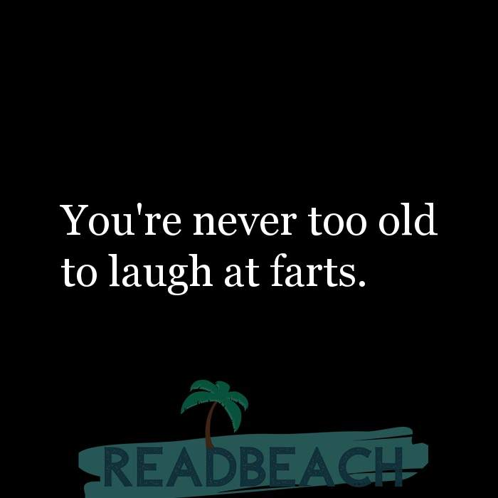 6 Generation Gap Quotes with Pictures 📸🖼️ - You're never too old to laugh at farts.