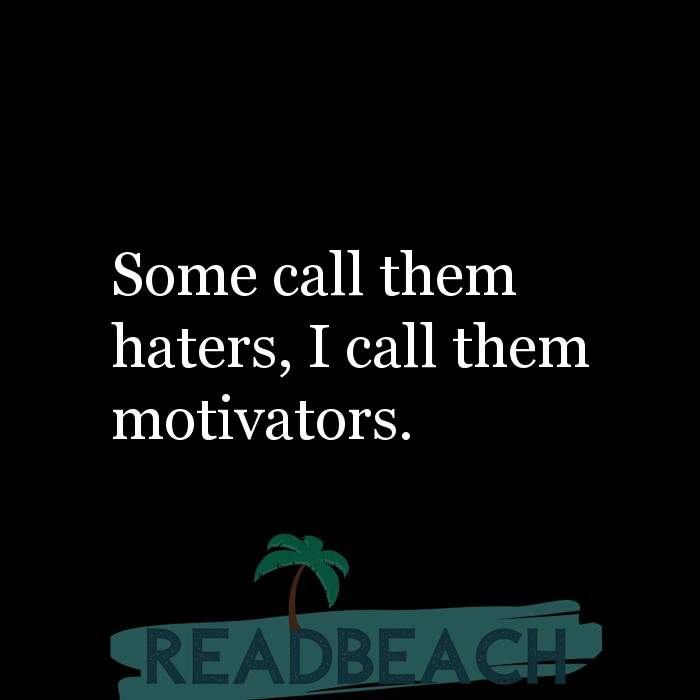 14 Hate Quotes with Pictures 📸🖼️ - Some call them haters, I call them motivators.