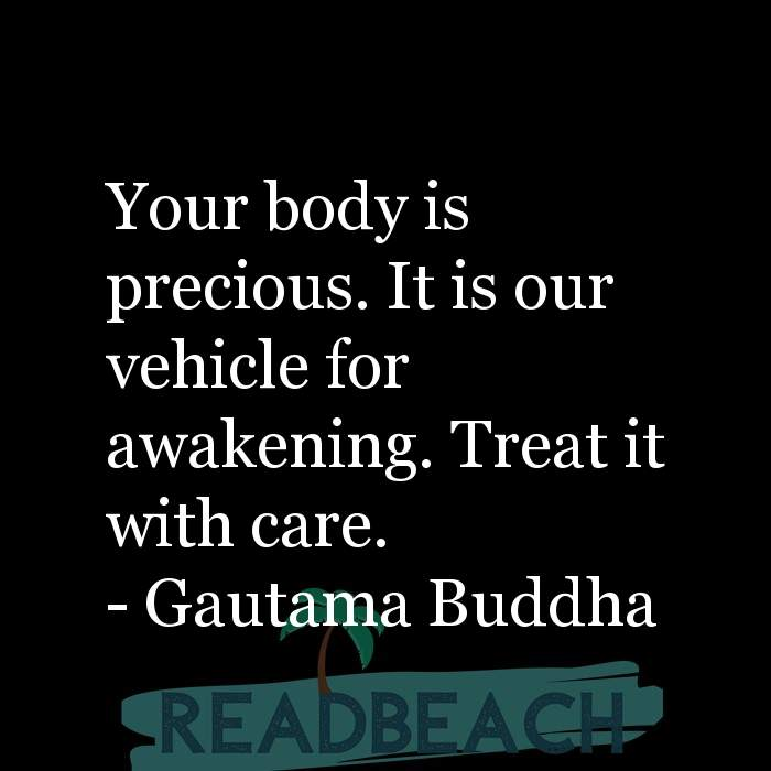 4 Precious Quotes with Pictures 📸🖼️ - Your body is precious. It is our vehicle for awakening. Treat it with care.