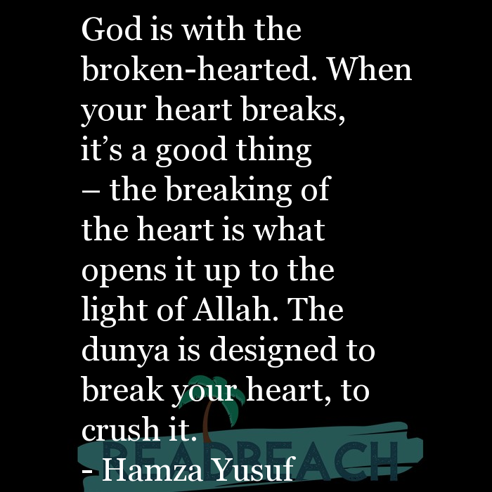 3 Good For You Quotes - God is with the broken-hearted. When your heart breaks, it's a good thing – the breaking of the h