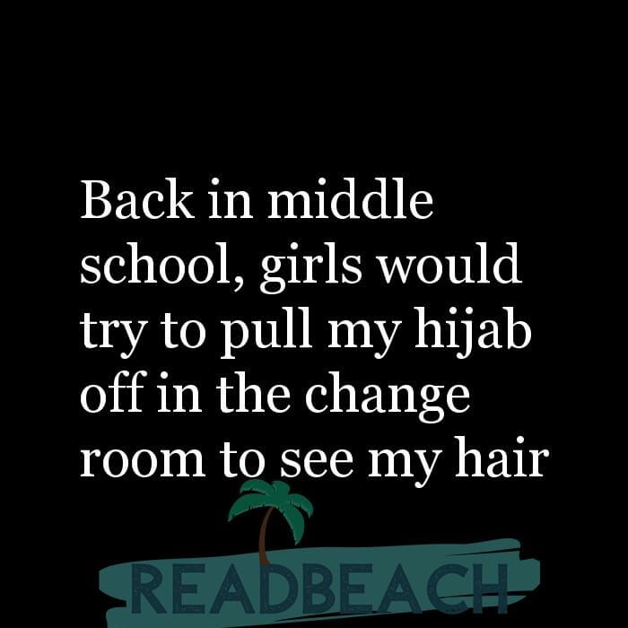 114 Hijab Quotes And Memes with Pictures 📸🖼️ - Back in middle school, girls would try to pull my hijab off in the cha