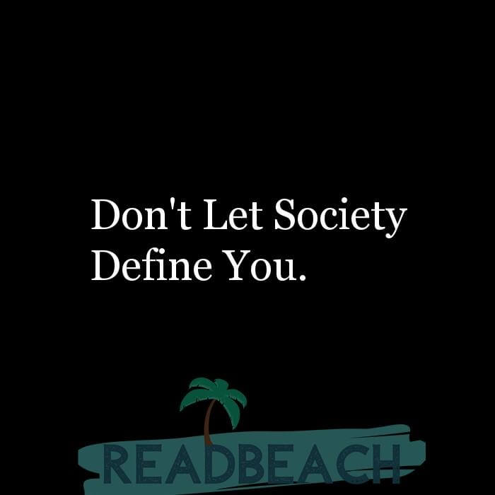 3 Society Quotes with Pictures 📸🖼️ - Don't Let Society Define You.