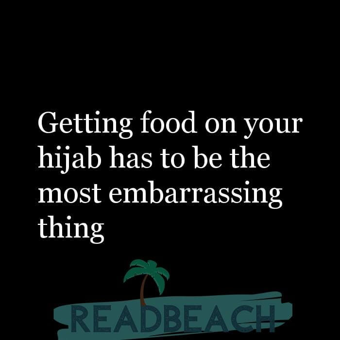 114 Hijab Quotes And Memes with Pictures 📸🖼️ - Getting food on your hijab has to be the most embarrassing thing