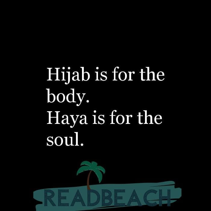 7 Body Quotes - Hijab is for the body. Haya is for the soul.
