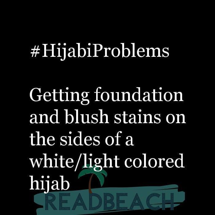 114 Hijab Quotes And Memes with Pictures 📸🖼️ - #HijabiProblems Getting foundation and blush stains on the sides of