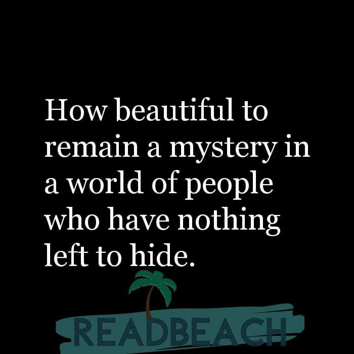 2 Nothing To Hide Quotes with Pictures 📸🖼️ - How beautiful to remain a mystery in a world of people who have nothing