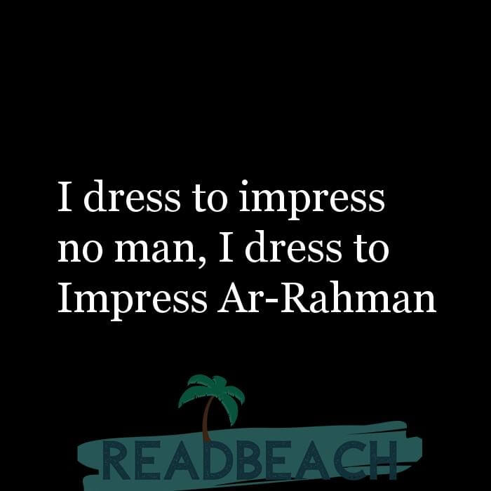 114 Hijab Quotes And Memes with Pictures 📸🖼️ - I dress to impress no man, I dress to Impress Ar-Rahman