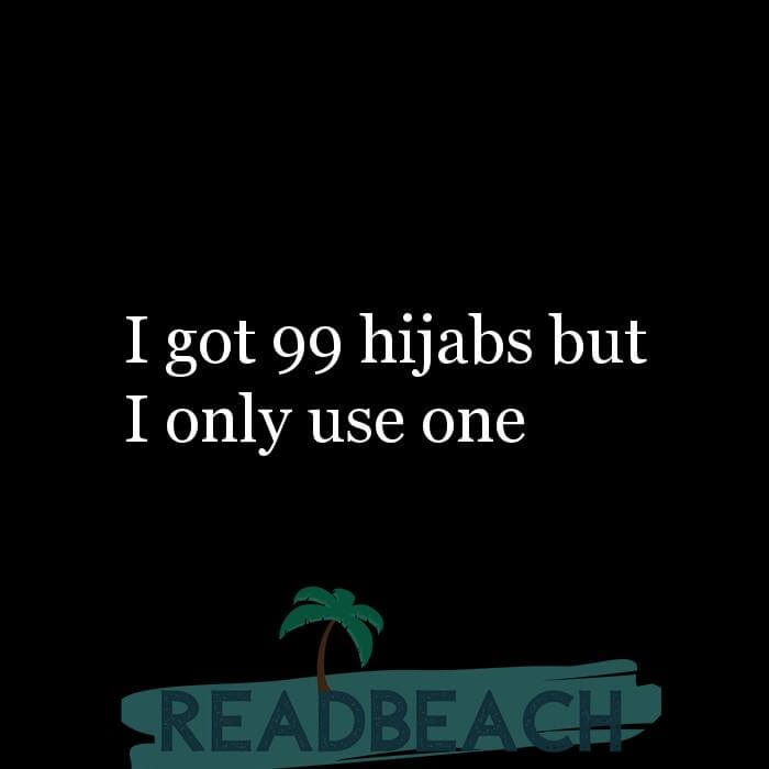 114 Hijab Quotes And Memes with Pictures 📸🖼️ - I got 99 hijabs but I only use one