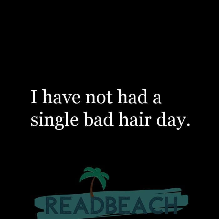 8 Air Quotes - I have not had a single bad hair day.