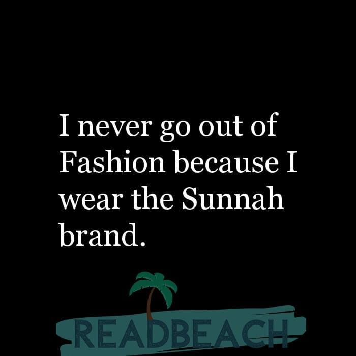 114 Hijab Quotes And Memes with Pictures 📸🖼️ - I never go out of Fashion because I wear the Sunnah brand.