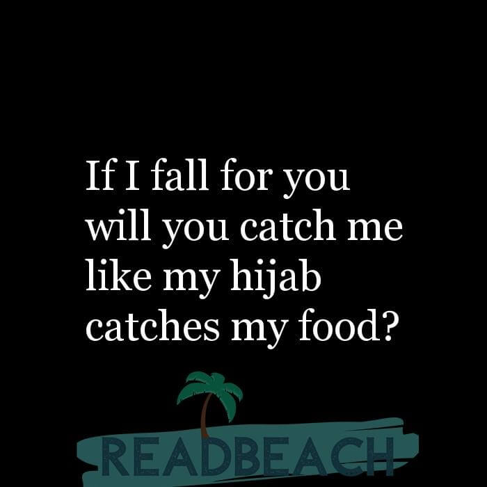 114 Hijab Quotes And Memes with Pictures 📸🖼️ - If I fall for you will you catch me like my hijab catches my food?