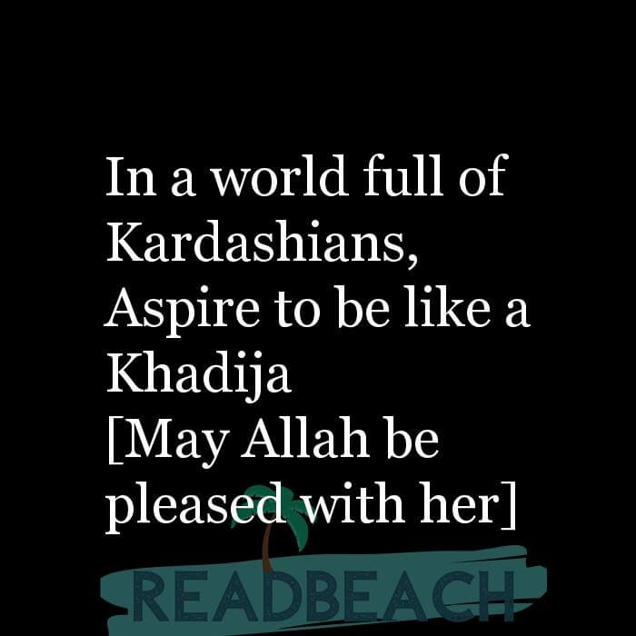 114 Hijab Quotes And Memes with Pictures 📸🖼️ - In a world full of Kardashians, Aspire to be like a Khadija [May All