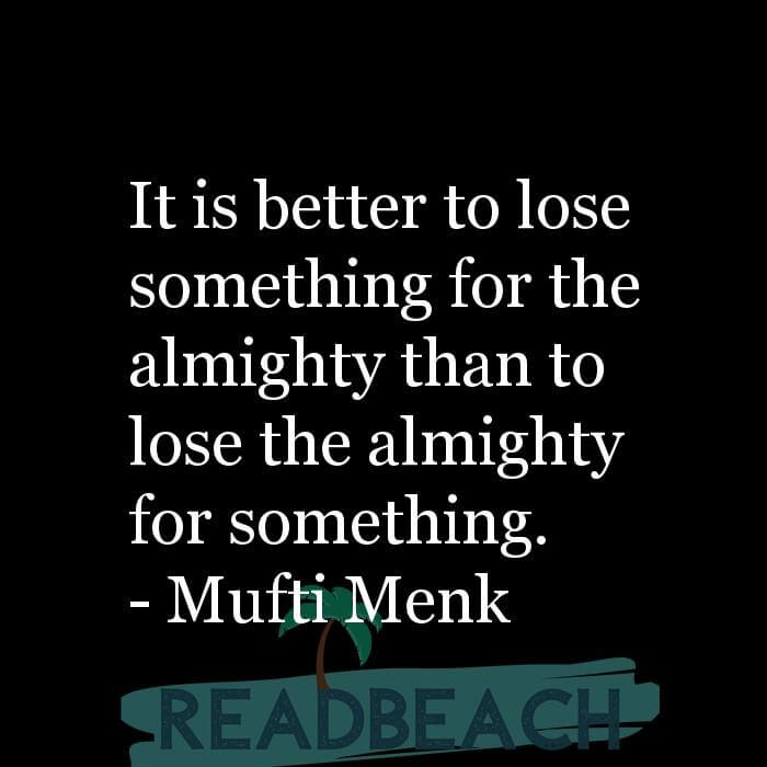 Mufti Menk Quotes - It is better to lose something for the almighty than to lose the almighty for something.