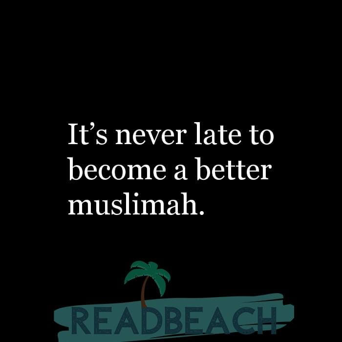 114 Hijab Quotes And Memes with Pictures 📸🖼️ - It?s never late to become a better muslimah.