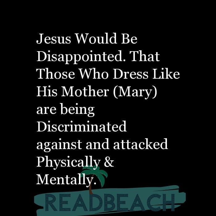 6 Abuse Quotes with Pictures 📸🖼️ - Jesus Would Be Disappointed. That Those Who Dress Like His Mother (Mary) are being