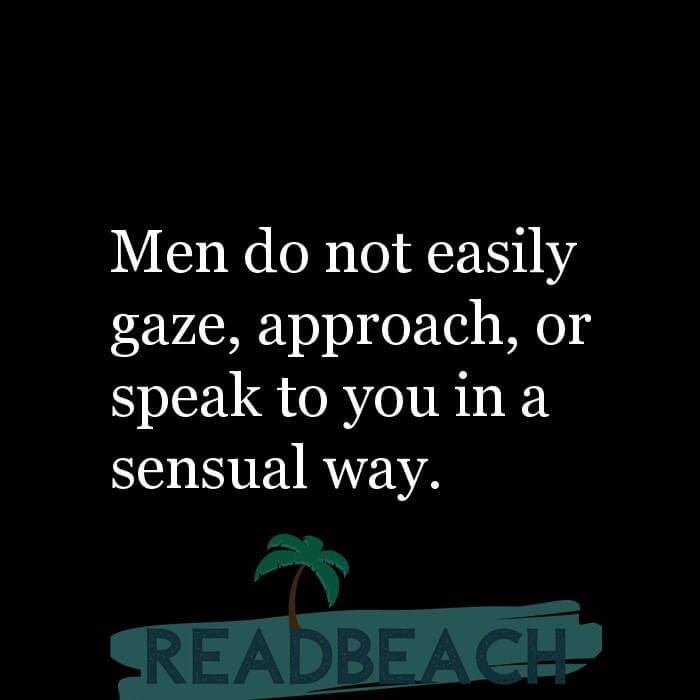 42 Your Quotes with Pictures 📸🖼️ - Men do not easily gaze, approach, or speak to you in a sensual way.